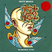 WHITE MANNA - BLEEDING EYES