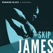 JAMES, SKIP - WORRIED BLUES