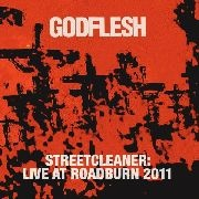 GODFLESH - STREETCLEANER: LIVE AT ROADBURN 2011