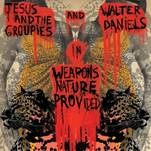 DANIELS, WALTER -& JESUS & THE GROUPIES- - WEAPONS NATURE PROVIDED