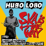 LOBO, HUGO - SKA IS THE WAY
