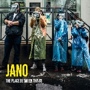 JANO - THE PLACE BETWEEN THINGS