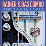 RAINER & DAS COMBO - TEXAS TAPES