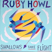 RUBY HOWL - SWALLOWS TAKE FLIGHT