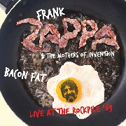 ZAPPA, FRANK -& THE MOTHERS OF INVENTION- - BACON FAT: LIVE AT THE ROCKPILE '69
