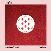 NOTS - ANXIOUS TREND/IN GLASS