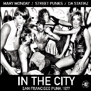 MARY MONDAY/STREET PUNKS/DA STATIKZ - IN THE CITY: SAN FRANCISCO PUNK 1977