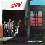 SLOW (CANADA) - AGAINST THE GLASS