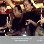 E DE FEMALE GONG GROUP - GONG CULTURE OF SOUTH EAST ASIA