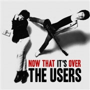 USERS - NOW THAT IT'S OVER