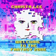LEE, CHRISTA - WELCOME TO THE FANTASY ZONE