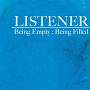 LISTENER - BEING EMPTY: BEING FILLED