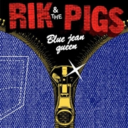 RIK & THE PIGS - BLUE JEAN QUEEN