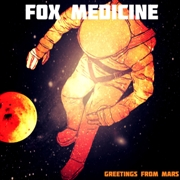 FOX MEDICINE - GREETINGS FROM MARS