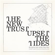 NEW TRUST - UPSET THE TIDES