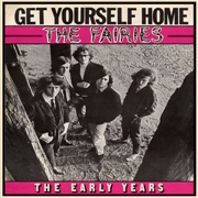 FAIRIES - GET YOURSELF HOME: THE EARLY YEARS