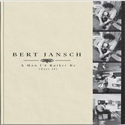 JANSCH, BERT - A MAN I'D RATHER BE (PART 2) (4CD+BK)
