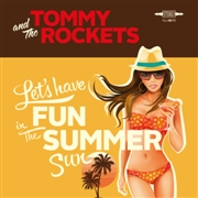 TOMMY & THE ROCKETS - LET'S HAVE FUN (IN THE SUMMER SUN)