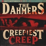 DAHMERS - CREEPIEST CREEP