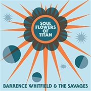 WHITFIELD, BARRENCE -& THE SAVAGES- - SOUL FLOWERS OF TITAN