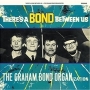BOND, GRAHAM -ORGANIZATION- - THERE'S A BOND BETWEEN US