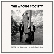 WRONG SOCIETY - TELL ME YOU'LL BE MINE/I REALLY DON'T CARE