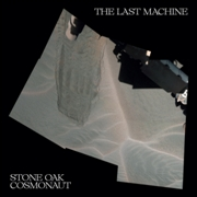 STONE OAK COSMONAUT - THE LAST MACHINE (2CD)