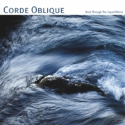 CORDE OBLIQUE - BACK THROUGH THE LIQUID MIRROR