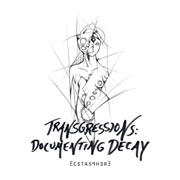 ECSTASPHERE - TRANSGRESSIONS: DOCUMENTING DECAY
