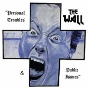 WALL, THE - PERSONAL TROUBLES & PUBLIC ISSUES