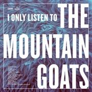 VARIOUS - I ONLY LISTEN TO THE MOUNTAIN GOATS (2LP)