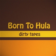 BORN TO HULA - DIRTY TAPES (COL)