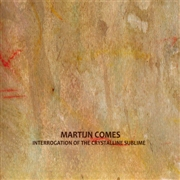 COMES, MARTIJN - INTERROGATION OF THE CRYSTALLINE SUBLIME (2CD)