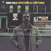 HILLS, CHRIS - EVERYTHING IS EVERYTHING/COMIN' OUTTA THE GHETTO