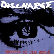 DISCHARGE - SHOOTING UP THE WORLD