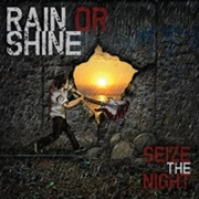 RAIN OR SHINE - SEIZE THE NIGHT