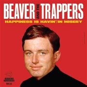 BEAVER & THE TRAPPERS - HAPPINESS IS HAVIN'/MISERY