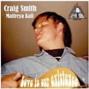 SMITH, CRAIG (MAITREYA KALI) - LOVE IS OUR EXISTENCE