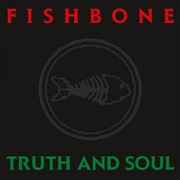 FISHBONE - TRUTH AND SOUL