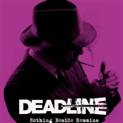 DEADLINE - NOTHING BESIDE REMAINS
