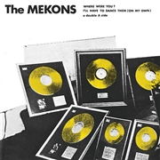 MEKONS - WHERE WERE YOU?/I'LL HAVE TO DANCE THEN