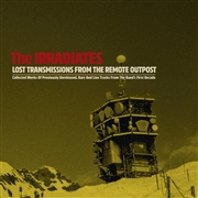 IRRADIATES - LOST TRANSMISSIONS FROM THE REMOTE OUTPOST