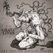 GRAVE LINES - FED INTO THE NIHILIST ENGINE
