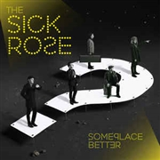 SICK ROSE - SOMEPLACE BETTER