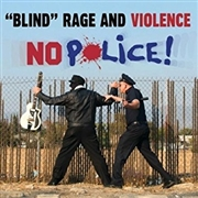 BLIND RAGE AND VIOLENCE - NO POLICE/HONOR AND OFFER