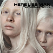 HERE LIES MAN - (COL) YOU WILL KNOW NOTHING