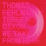 FEHLMANN, THOMAS -& TERRENCE DIXON- - WE TAKE IT FROM HERE