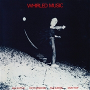 EASTLEY, MAX/STEVE BERESFORD/PAUL BURWELL/DAVID TOOP - WHIRLED MUSIC