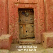 VARIOUS - FIELD RECORDINGS FROM THE SAHEL