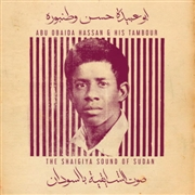 HASSAN, ABU OBAIDA -& HIS TAMBOUR- - THE SHAIGIYA SOUND OF SUDAN